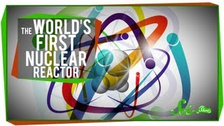 The World's First Human-Made Nuclear Reactor