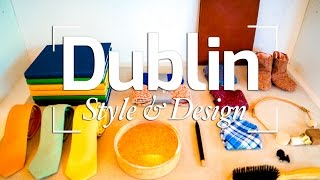 DUBLIN DESIGN | STYLE & DESIGNERS IN IRELAND'S CAPITAL
