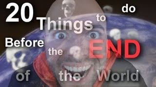 20 Things to do Before the End of the World