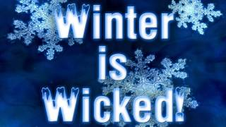 Winter is WICKED!