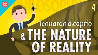 Leonardo DiCaprio & The Nature of Reality: Crash Course Philosophy #4