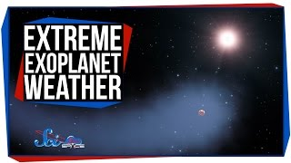3 Exoplanets With Extreme Weather