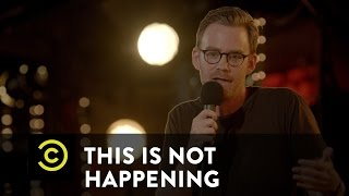 This Is Not Happening - Kevin Christy - Turning Down Sex - Uncensored