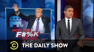 The Daily Show - How the F**k We Got Here - Donald Trump: The GOP's Perfect Match