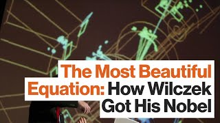 The Most Beautiful Equation: How Wilczek Got His Nobel | BEST OF 2015