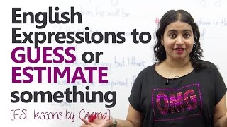 Learn English Expressions used to 'Guess' OR 'Estimate' -  ( Free English lessons)