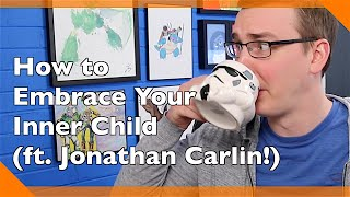 How to Embrace Your Inner Child (ft. Jonathan Carlin)!