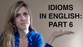 Idioms in English: Lesson 6