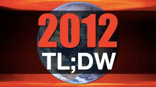 2012 & The End of the World (TL;DW)