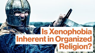 Lawrence Krauss: Is Xenophobia Inherent in Organized Religion?