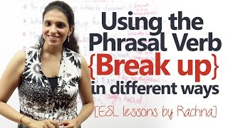 Using phrasal verb 'Break up' in different ways – Advanced spoken English lesson