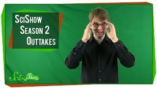 SciShow Season 2 Outtakes, 2013