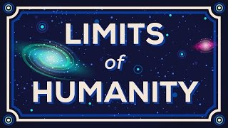 How Far Can We Go? Limits of Humanity.