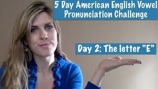 "5 Day American English Vowel Pronunciation Challenge: The Letter ""E"""