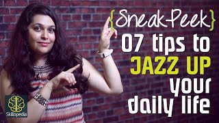 Sneak Peek - How to jazz up your everyday life? Skillopedia