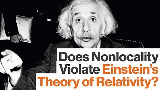 Einstein's Theory of Relativity Can't Explain Nonlocality