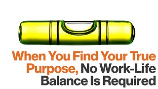 Work/Life Balance Is a Non-Issue If You Find Your Purpose, Says Dan Pontefract