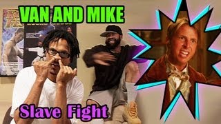 The Van and Mike Show - Slave Fight - Uncensored