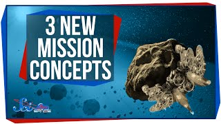 3 Extreme New Mission Concepts