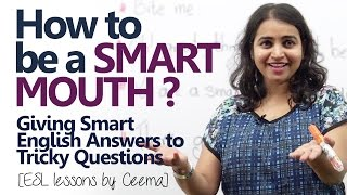 How to be a smart mouth? Giving smart English answers. (English speaking lesson)