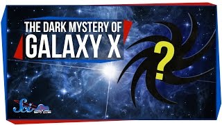 The Dark Mystery of Galaxy X