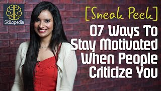 Sneak Peek ( Skillopedia) 7 ways to stay motivated when people criticize you.