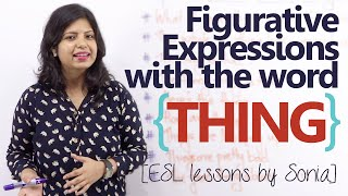Figurative Expressions with the word 'THING' - Free English Lessons
