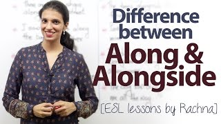 Difference 'between 'along' and 'alongside' - Free English Lessons