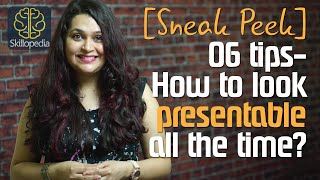 Sneak Peek - How to look & feel presentable all the time? - Skillopedia