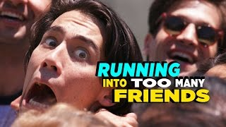 The Danger of Running Into Friends