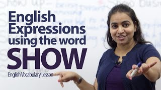 English Expressions using the word 'Show' - Free English lessons