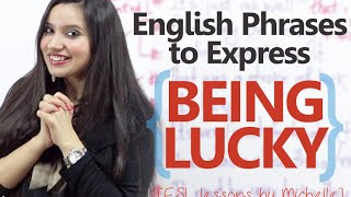 Interesting English expressions to express 'Being Lucky' – Free English lessons