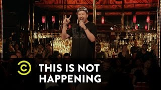 This Is Not Happening - Nick Swardson - Plus One - Uncensored