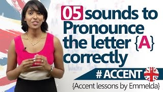 05 Sounds to pronounce 'A' correctly - Accent & English Pronunciation Lesson.