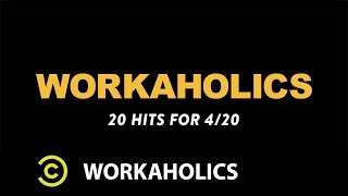 Workaholics - 20 Hits for 4/20