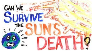Can We Survive The Sun's Death?