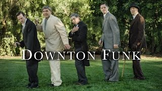 Downton Funk (Uptown Funk / Downton Abbey Mash-Up)