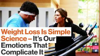Weight Loss: Simple Science Until Our Emotions Intrude |