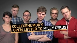 CollegeHumor's Open Letter to Miley Cyrus