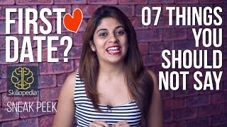 07 creepy things you shouldn't say on 'Your First Date' - Skillopedia - Sneak Peek