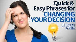 Changing your decision – Quick & Easy phrases – English lessons for beginners & Intermediate level
