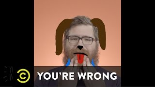 "You're Wrong - ""Friends,"" Beards and George Lucas - Uncensored"