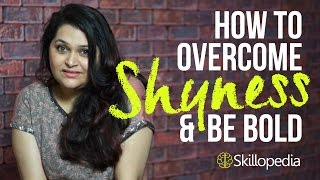 How to overcome shyness & Increase confidence - Improve your personality with Skillopedia