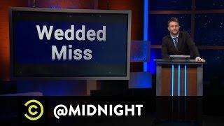 Kurt Braunohler, Megan Neuringer, Doug Benson - Wedded Miss - @midnight w/ Chris Hardwick