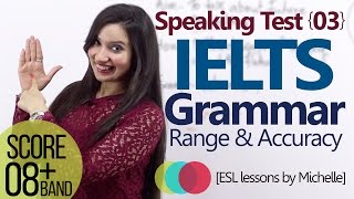 IELTS Speaking Test (L3) - Grammar Range & Accuracy (Score better band in IELTS exam)