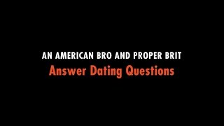 Bro vs Brit: Dating Advice