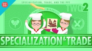 Specialization and Trade: Crash Course Economics #2
