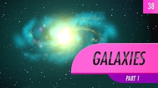 Galaxies, part 1: Crash Course Astronomy #38