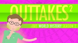 Crash Course World History Season 2: Outtakes v2