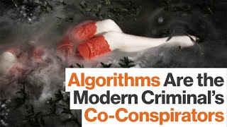 How 'Black Box' Algorithms are Assisting a New Generation of Criminals